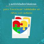 5 Actividades básicas para favorecer habilidades en niños con autismo_opt